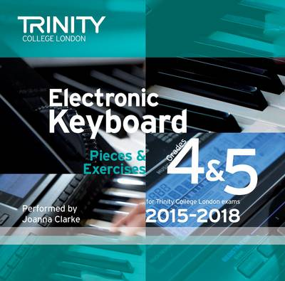 Electronic Keyboard 2015-2018: Grades 4 & 5 - Trinity Electronic Keyboard Examination Pieces & Technical Work (CD-Audio)