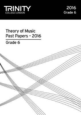 Theory of Music Past Papers 2016 - Grade 6 2016 - Trinity Theory Past Papers (Paperback)