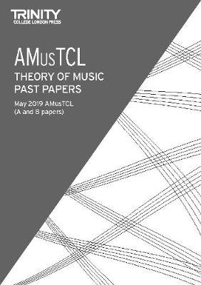 Trinity College London Theory of Music Past Papers May 2019: AMusTCL (Paperback)
