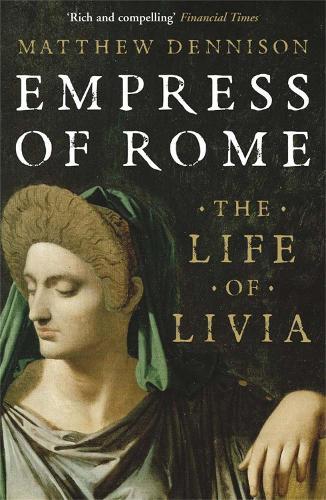 Empress of Rome: The Life of Livia (Paperback)