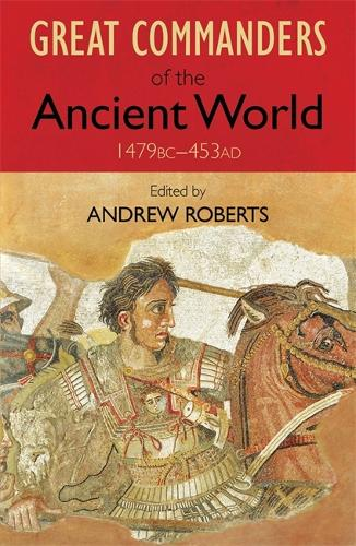 The Great Commanders of the Ancient World 1479BC - 453AD (Paperback)
