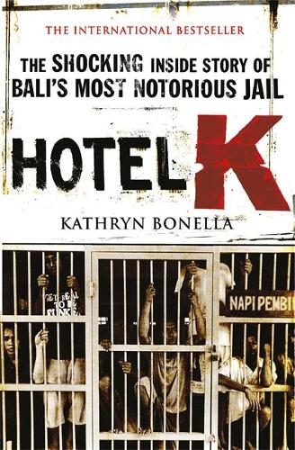 Hotel K: The Shocking Inside Story of Bali's Most Notorious Jail (Paperback)