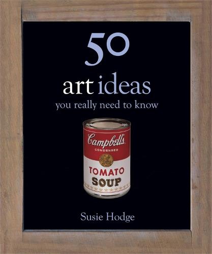 50 Art Ideas: You Really Need to Know - 50 Ideas You Really Need to Know series (Hardback)