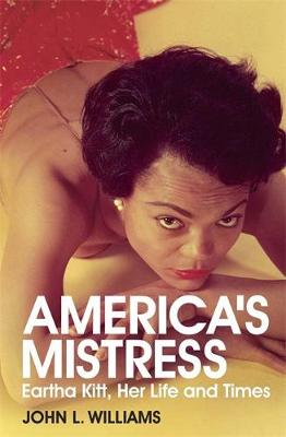 America's Mistress: Eartha Kitt, Her Life and Times (Hardback)