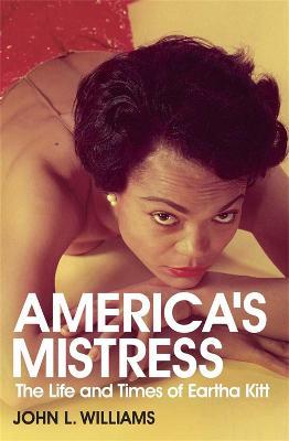 America's Mistress: Eartha Kitt, Her Life and Times (Paperback)