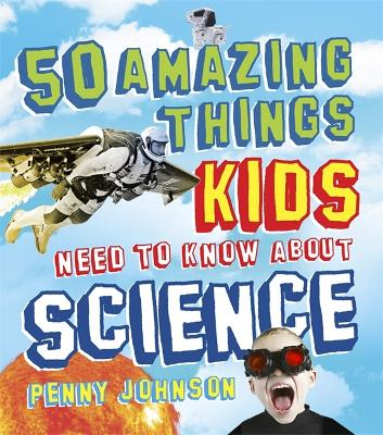 50 Amazing Things Kids Need to Know About Science (Hardback)