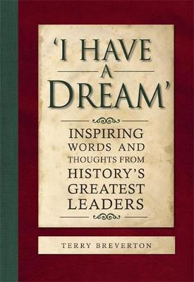 'I Have a Dream': Inspiring Words and Thoughts from History's Greatest Leaders (Hardback)