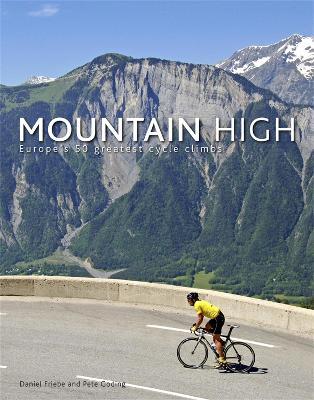 Mountain High: Europe's 50 Greatest Cycle Climbs (Hardback)