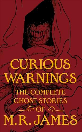 Curious Warnings: The Great Ghost Stories of M.R. James (Hardback)
