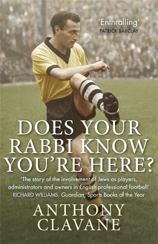 Does Your Rabbi Know You're Here?: The Story of English Football's Forgotten Tribe (Paperback)