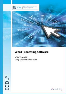 ECDL Word Processing Software Using Word 2013 (BCS ITQ Level 2) (Spiral bound)