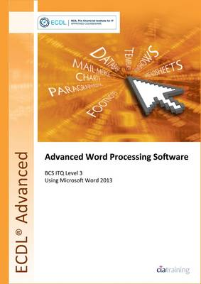 ECDL Advanced Word Processing Software Using Word 2013 (BCS ITQ Level 3) by  CiA Training Ltd  | Waterstones