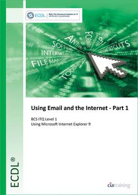 ECDL Using Email and the Internet Part 1 Using Internet Explorer 9 (BCS ITQ Level 1) (Spiral bound)