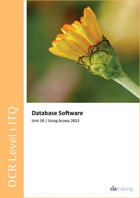 OCR Level 1 ITQ - Unit 18 - Database Software Using Microsoft Access 2013 (Spiral bound)
