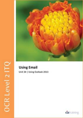 OCR Level 2 ITQ - Unit 34 - Using E-Mail Using Microsoft Outlook 2013 (Spiral bound)