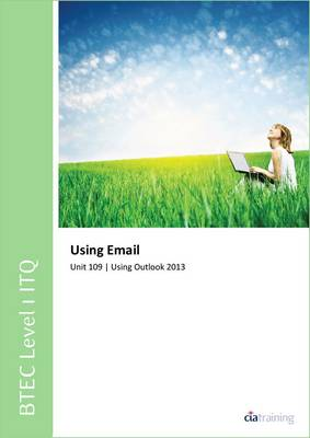 BTEC Level 1 ITQ - Unit 109 - Using E-Mail Using Microsoft Outlook 2013 (Spiral bound)