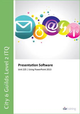 City & Guilds Level 2 ITQ - Unit 225 - Presentation Software Using Microsoft PowerPoint 2013 (Spiral bound)