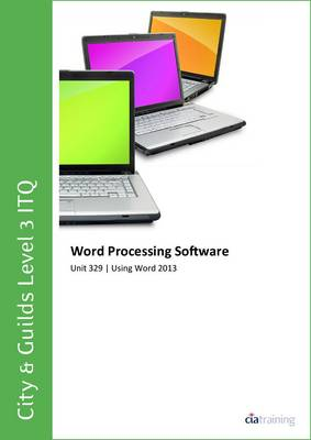City & Guilds Level 3 ITQ - Unit 329 - Word Processing Software Using Microsoft Word 2013 (Spiral bound)