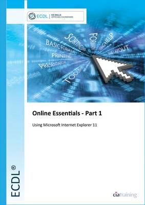 ECDL Online Essentials Part 1 Using Internet Explorer 11 (Spiral bound)