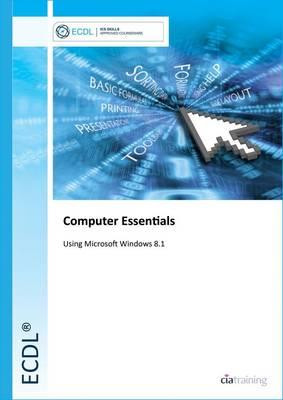 ECDL Computer Essentials Using Windows 8.1 (Spiral bound)