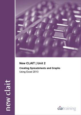 New CLAIT 2006 Unit 2 Creating Spreadsheets and Graphs Using Excel 2013 (Spiral bound)