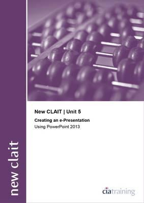 New CLAIT 2006 Unit 5 Creating an E-Presentation Using Powerpoint 2013 (Spiral bound)
