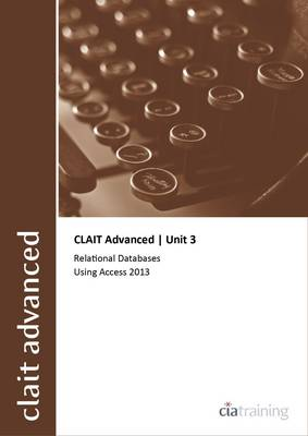CLAIT Advanced 2006 Unit 3 Relational Databases Using Access 2013 (Spiral bound)