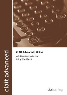 CLAIT Advanced 2006 Unit 4 E-Publication Production Using Word 2013 (Spiral bound)