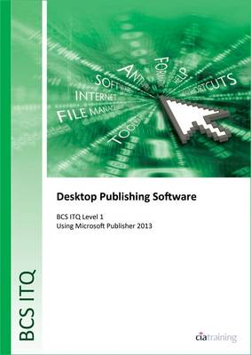 BCS Level 1 ITQ - Desktop Publishing Software Using Microsoft Publisher 2013 (Spiral bound)