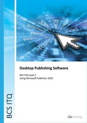 BCS Level 2 ITQ - Desktop Publishing Software Using Microsoft Publisher 2010 (Spiral bound)