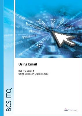BCS Level 2 ITQ - Using Email Using Microsoft Outlook 2013 (Spiral bound)