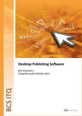 BCS Level 3 ITQ - Desktop Publishing Software Using Microsoft Publisher 2013 (Spiral bound)