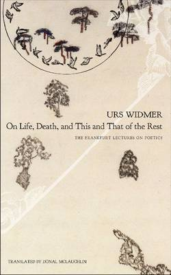 On Life, Death, and This and That of the Rest: The Frankfurt Lectures on Poetics - SB - The Swiss List (Hardback)