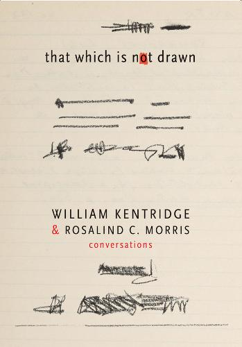 That Which is Not Drawn: William Kentridge and Rosalind C. Morris in Conversation - The Africa List (Hardback)