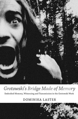 Grotowski's Bridge Made of Memory: Embodied Memory, Witnessing and Transmission in the Grotowski Work - Enactments - (Seagull Titles CHUP) (Paperback)