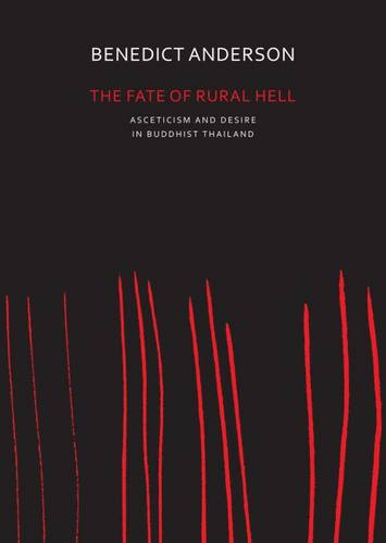 The Fate of Rural Hell: Asceticism and Desire in Buddhist Thailand (Paperback)