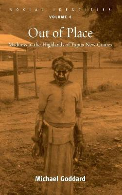Out of Place: Madness in the Highlands of Papua New Guinea - Social Identities 6 (Hardback)