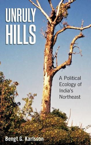 Unruly Hills: A Political Ecology of India's Northeast (Hardback)