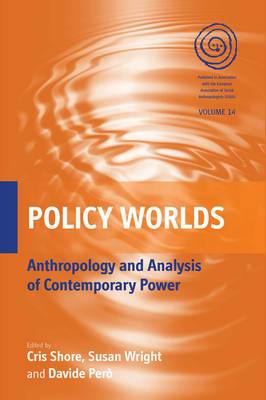 Policy Worlds: Anthropology and the Analysis of Contemporary Power - EASA Series 14 (Hardback)