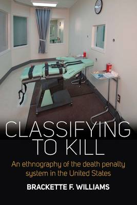 Classifying to Kill: An Ethnography of the Death Penalty System in the United States (Hardback)