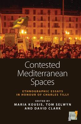 Contested Mediterranean Spaces: Ethnographic Essays in Honour of Charles Tilly - Space and Place 4 (Hardback)