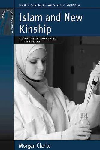 Islam and New Kinship: Reproductive Technology and the Shariah in Lebanon - Fertility, Reproduction and Sexuality: Social and Cultural Perspectives 16 (Paperback)