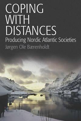 Coping with Distances: Producing Nordic Atlantic Societies (Paperback)