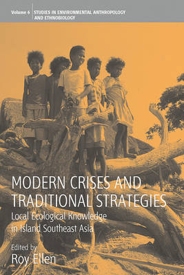 Modern Crises and Traditional Strategies: Local Ecological Knowledge in Island Southeast Asia - Environmental Anthropology and Ethnobiology 6 (Paperback)