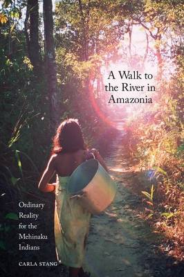 A Walk to the River in Amazonia: Ordinary Reality for the Mehinaku Indians (Paperback)