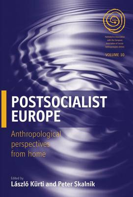 Postsocialist Europe: Anthropological Perspectives from Home - EASA Series 10 (Paperback)