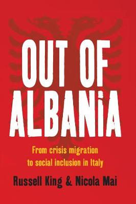 Out of Albania: From Crisis Migration to Social Inclusion in Italy (Paperback)
