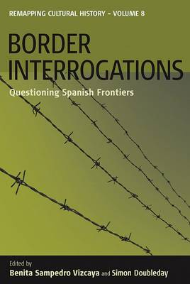 Border Interrogations: Questioning Spanish Frontiers - Remapping Cultural History 8 (Paperback)