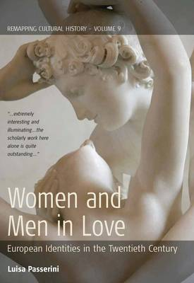 Women and Men in Love: European Identities in the Twentieth Century - Remapping Cultural History 9 (Paperback)