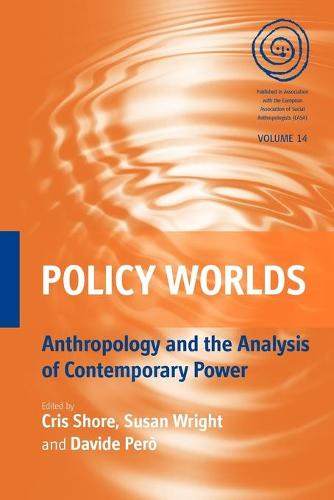 Policy Worlds: Anthropology and the Analysis of Contemporary Power - EASA Series 14 (Paperback)